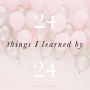 24 Things I Learned by 24