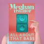 Song of the Day: All About That Bass