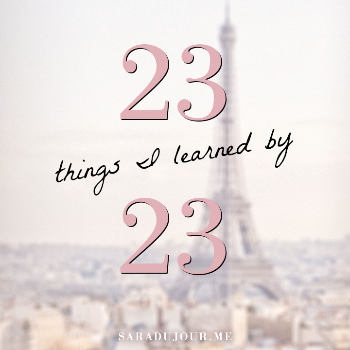 23 Things I Learned by 23 | Sara du Jour
