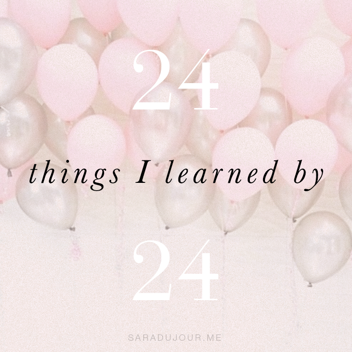 24 Things I Learned by 24 | Sara du Jour